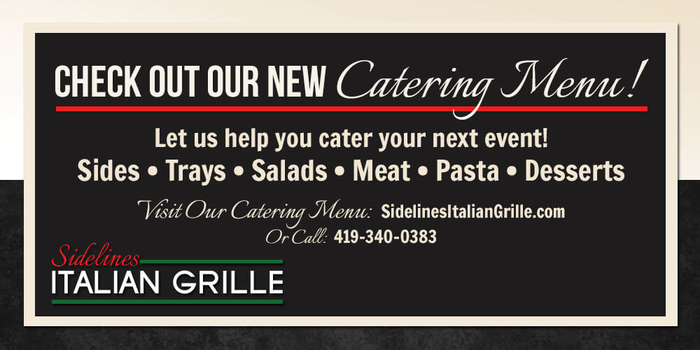 Check out Our new Catering Menu. Letus Help you cater your next event. Sides, trays, salads, meat, pasta, desserts. Visit or Catering Menu: Sidelines italiangrille.com or call 4193400383